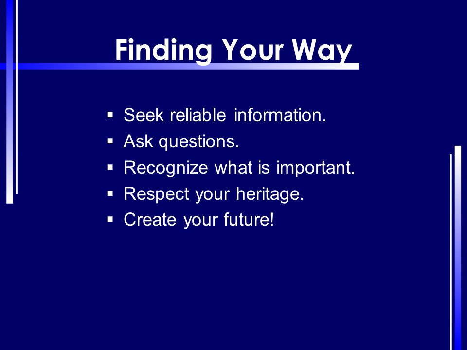 Finding Your Way Seek reliable information. Ask questions.