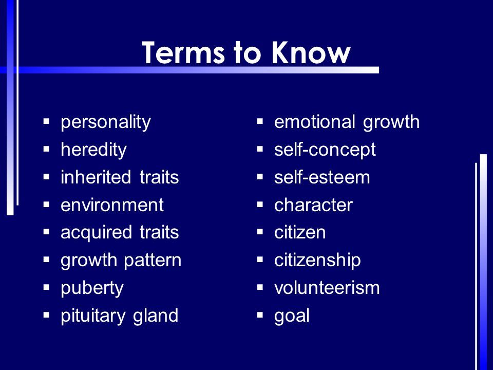 Terms to Know personality heredity inherited traits environment