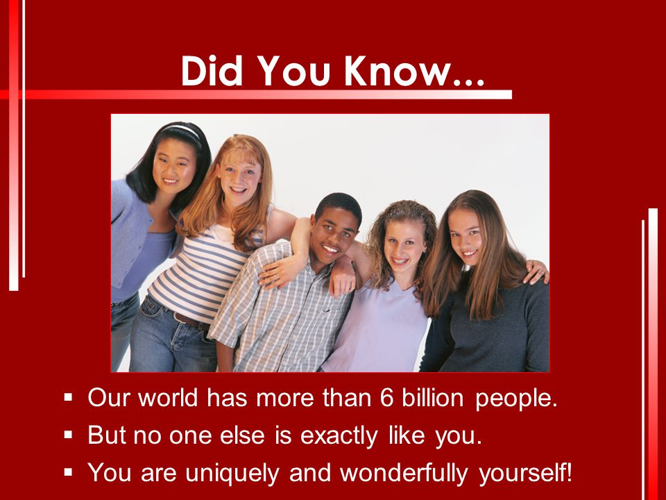 Did You Know... Our world has more than 6 billion people.