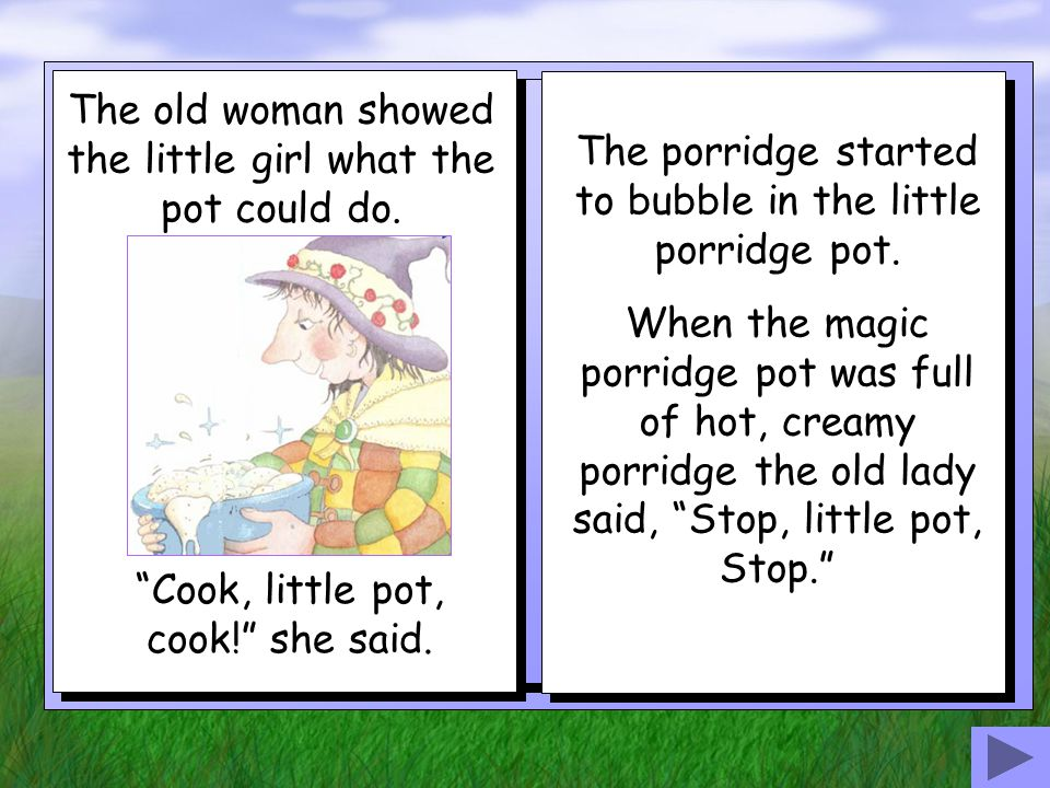 The old woman showed the little girl what the pot could do.