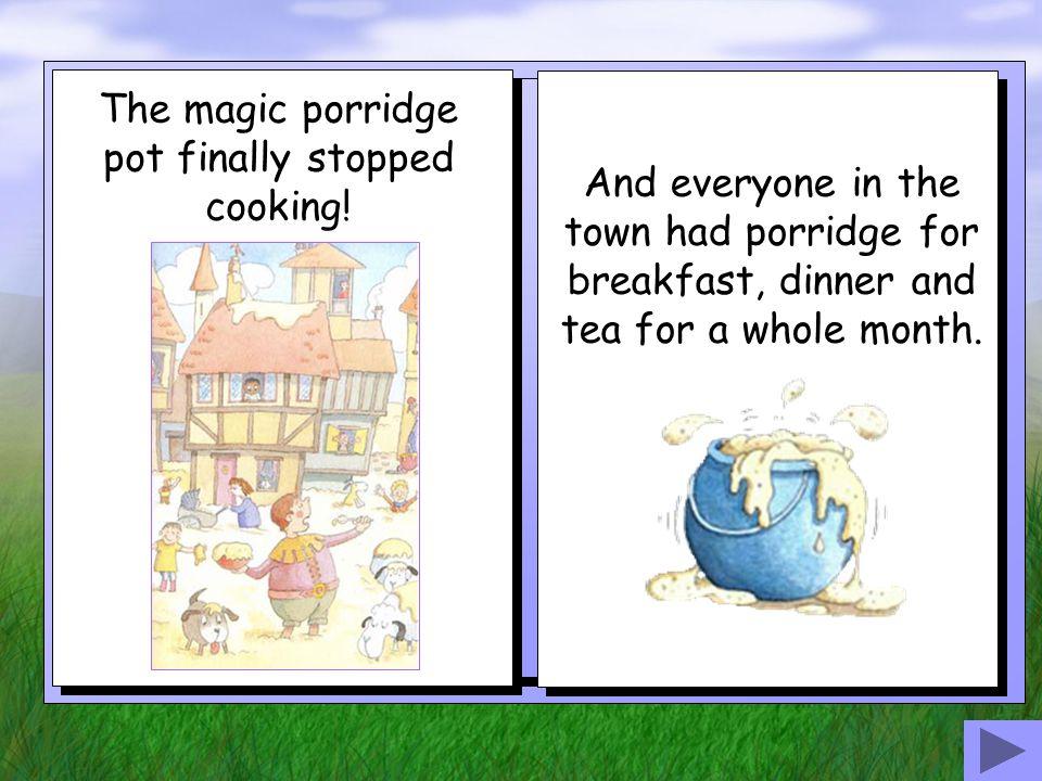 The magic porridge pot finally stopped cooking!