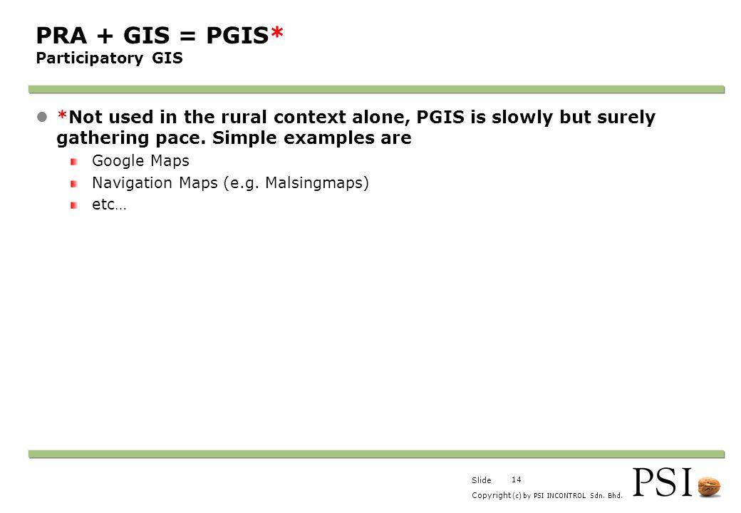 PRA + GIS = PGIS* Participatory GIS