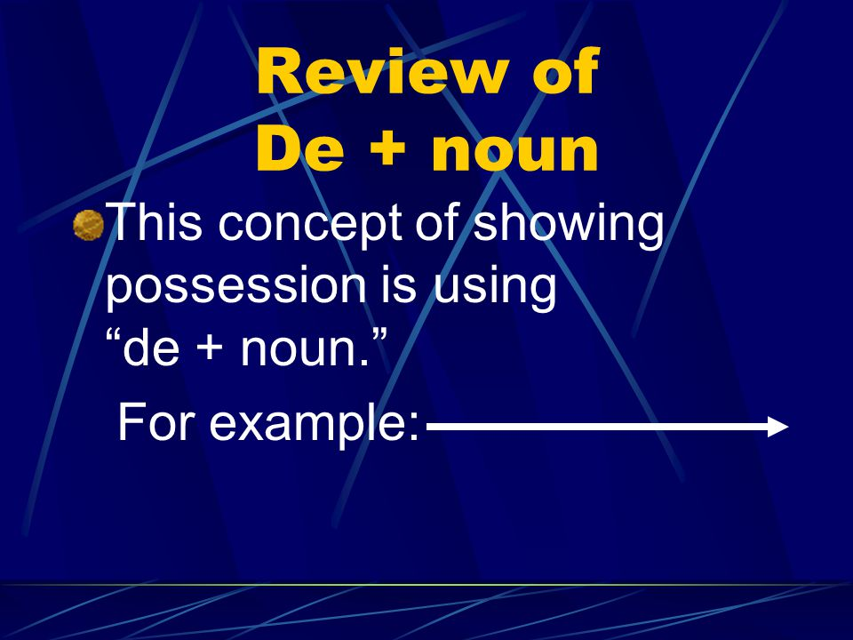 Review of De + noun This concept of showing possession is using de + noun. For example: