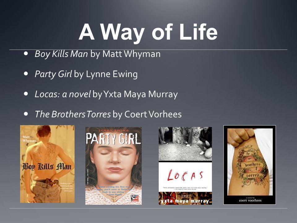 A Way of Life Boy Kills Man by Matt Whyman Party Girl by Lynne Ewing