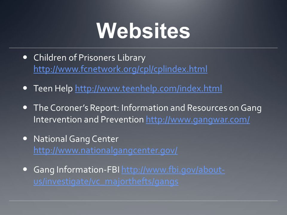 Websites Children of Prisoners Library http://www.fcnetwork.org/cpl/cplindex.html. Teen Help http://www.teenhelp.com/index.html.