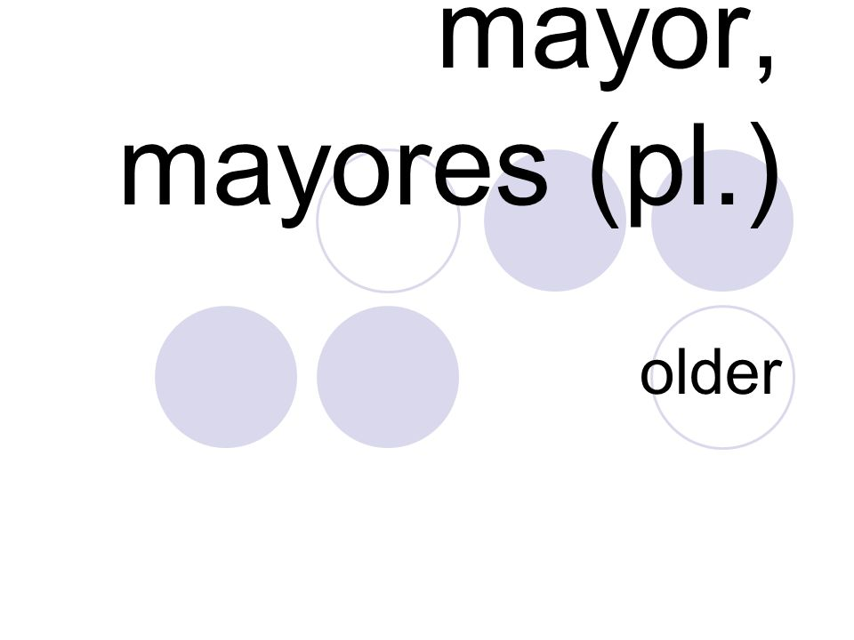 mayor, mayores (pl.) older
