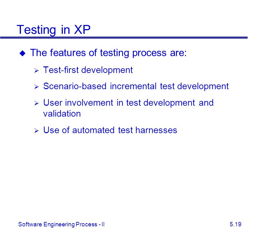 Testing in XP The features of testing process are: