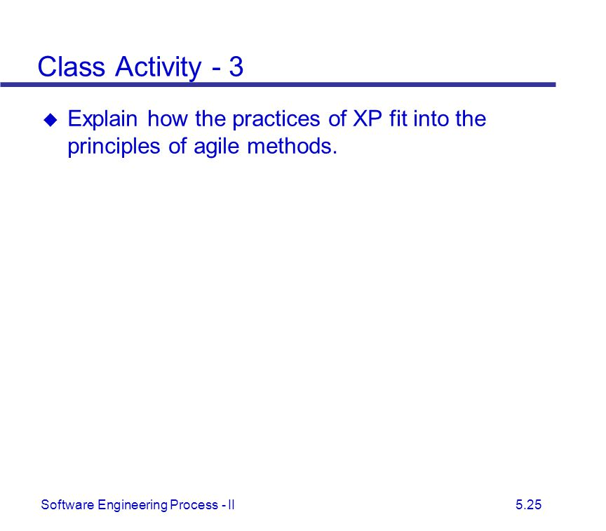 Class Activity - 3 Explain how the practices of XP fit into the principles of agile methods.