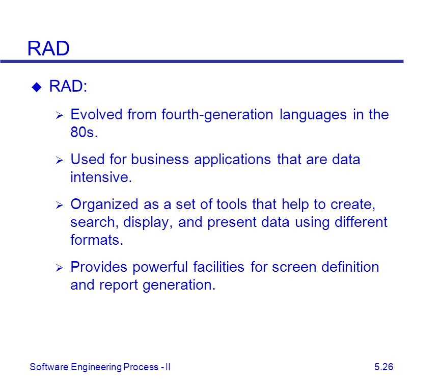 RAD RAD: Evolved from fourth-generation languages in the 80s.