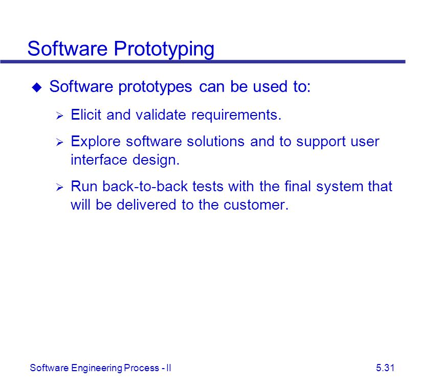 Software Prototyping Software prototypes can be used to: