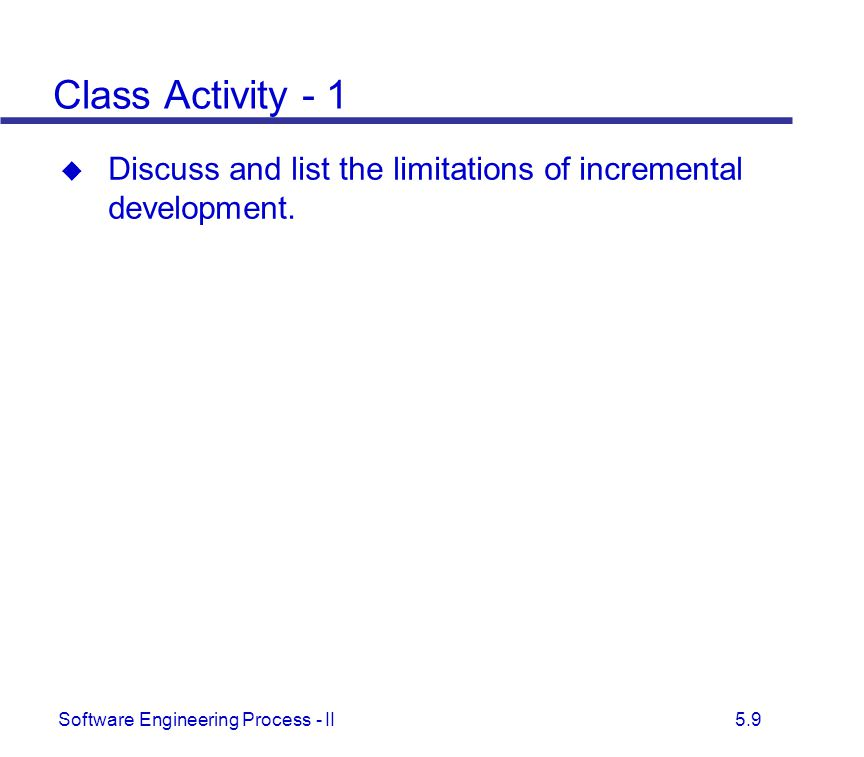 Class Activity - 1 Discuss and list the limitations of incremental development.