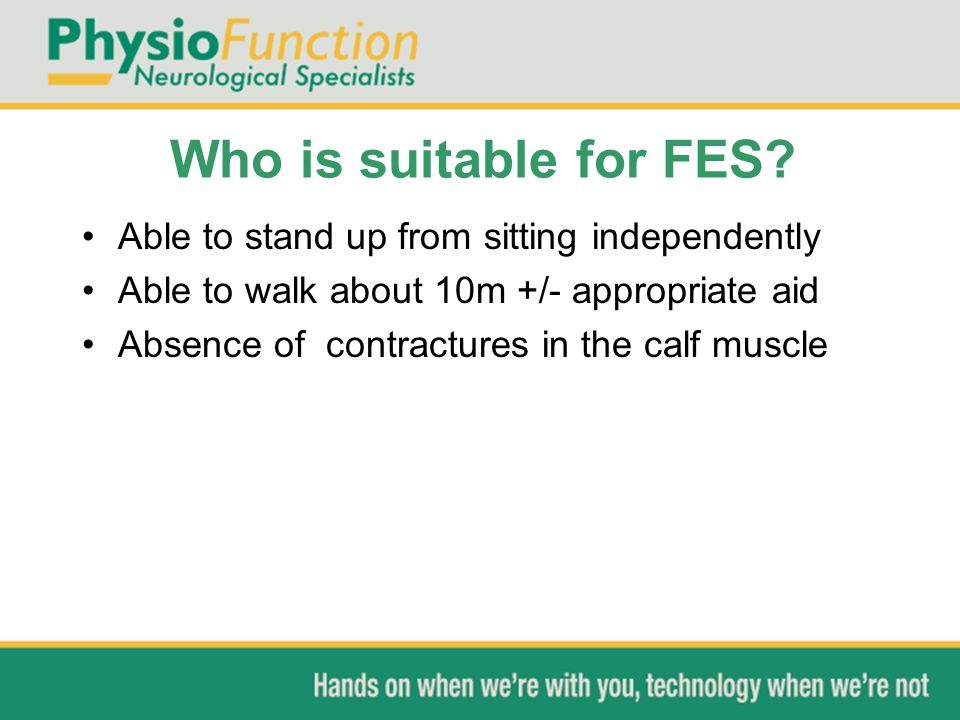 Who is suitable for FES Able to stand up from sitting independently