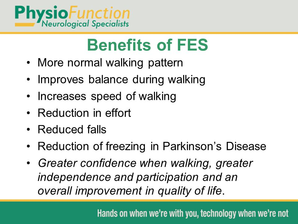 Benefits of FES More normal walking pattern