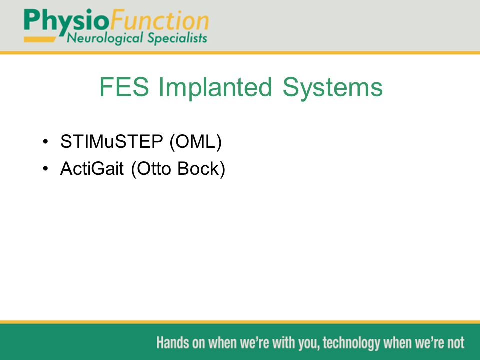 FES Implanted Systems STIMuSTEP (OML) ActiGait (Otto Bock)