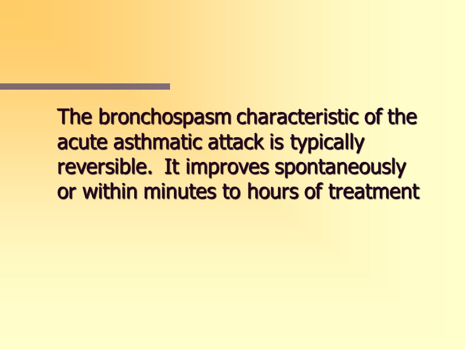 The bronchospasm characteristic of the acute asthmatic attack is typically reversible.