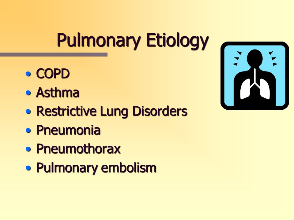Pulmonary Etiology COPD Asthma Restrictive Lung Disorders Pneumonia