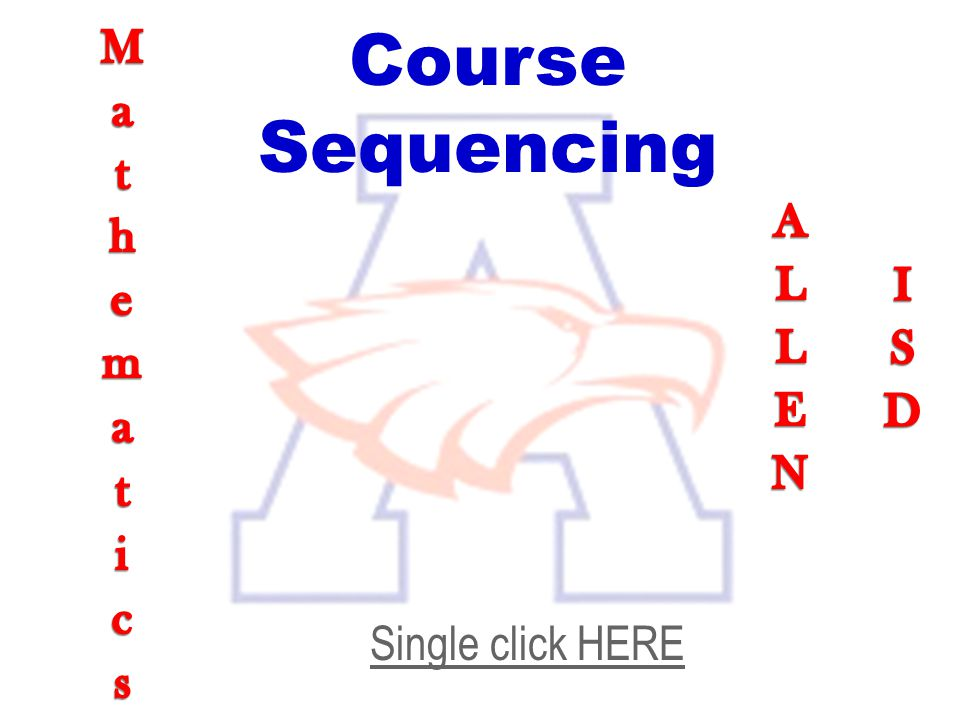 Course Sequencing Mathematics ALLEN ISD Single click HERE