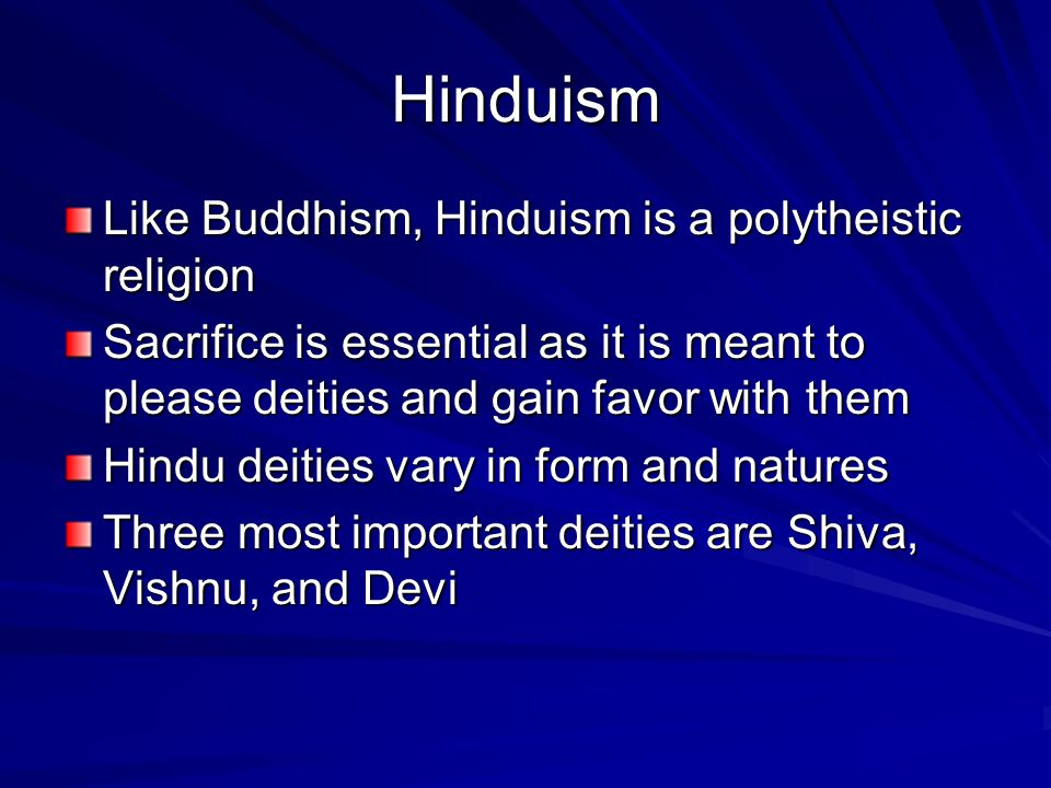 Hinduism Like Buddhism, Hinduism is a polytheistic religion