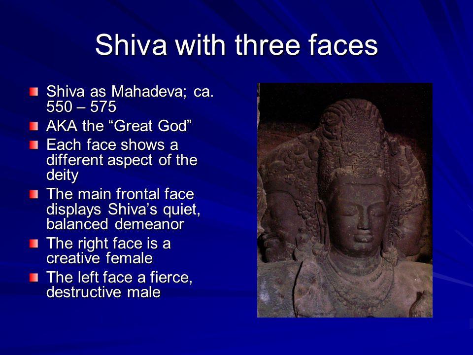 Shiva with three faces Shiva as Mahadeva; ca. 550 – 575