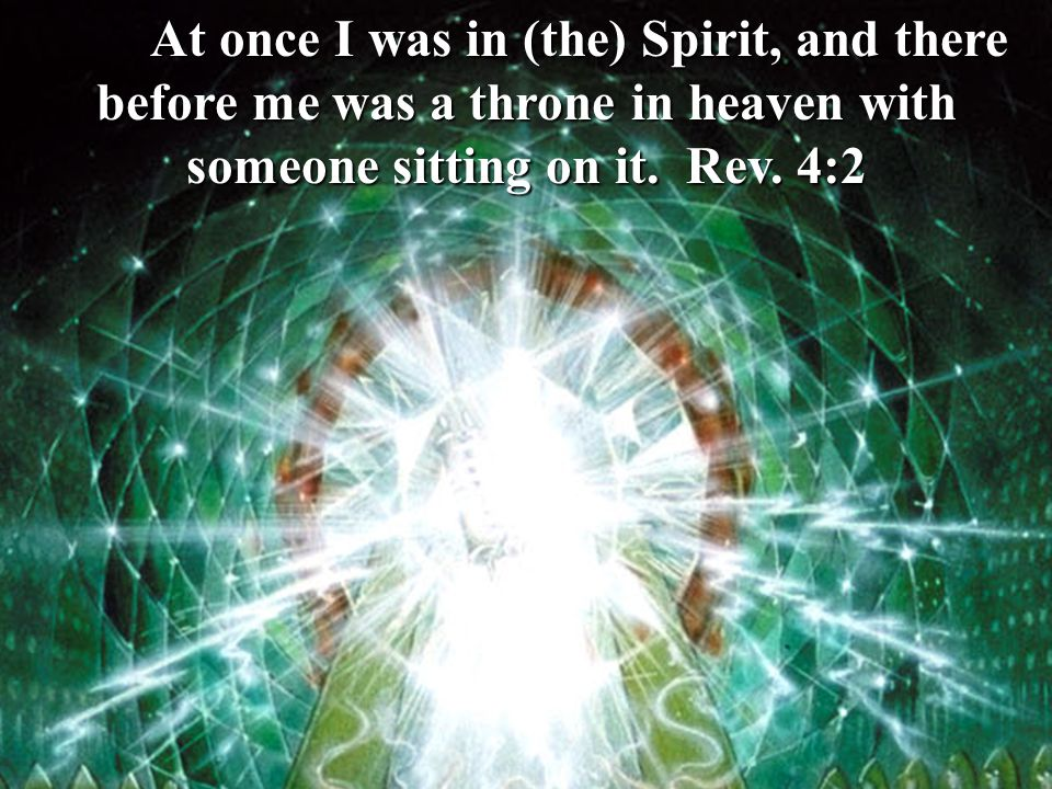 At once I was in (the) Spirit, and there before me was a throne in heaven with someone sitting on it.