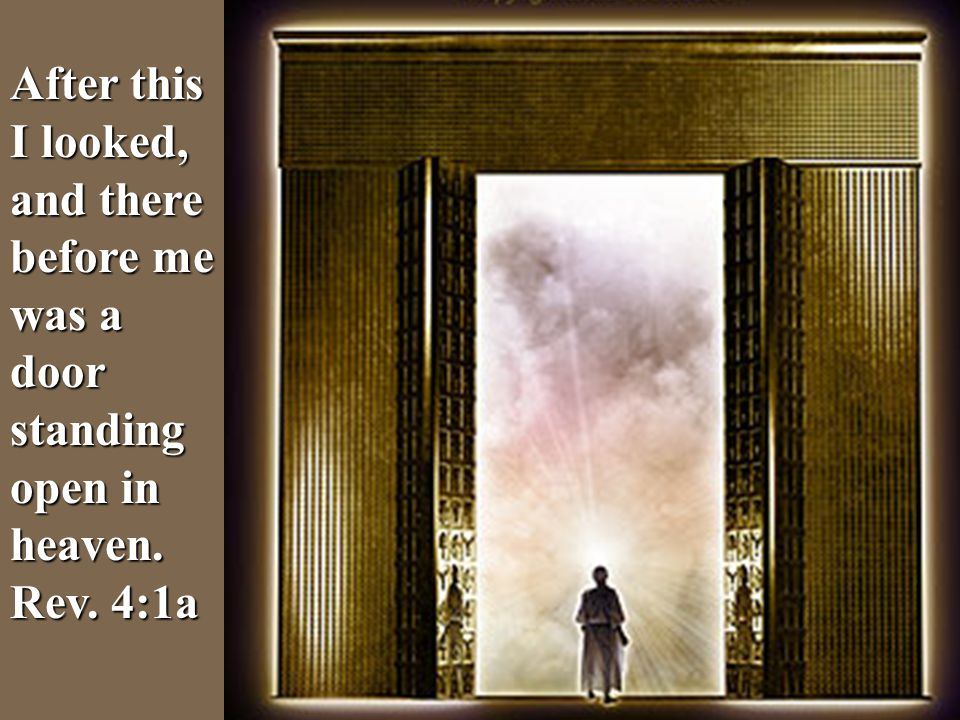 After this I looked, and there before me was a door standing open in heaven. Rev. 4:1a