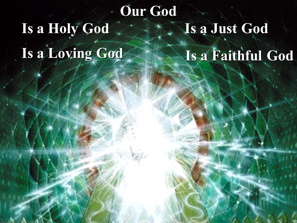 Our God Is a Just God Is a Holy God Is a Loving God Is a Faithful God