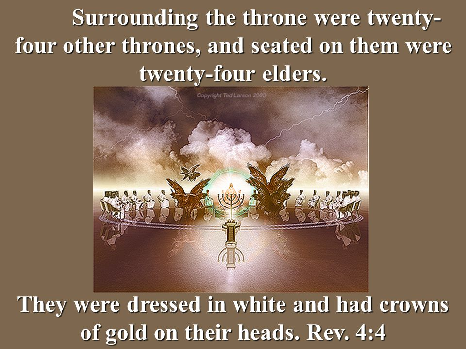 Surrounding the throne were twenty-four other thrones, and seated on them were twenty-four elders.