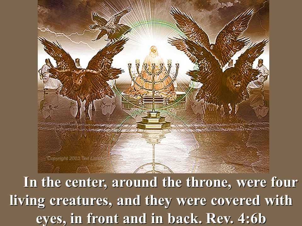 In the center, around the throne, were four living creatures, and they were covered with eyes, in front and in back.