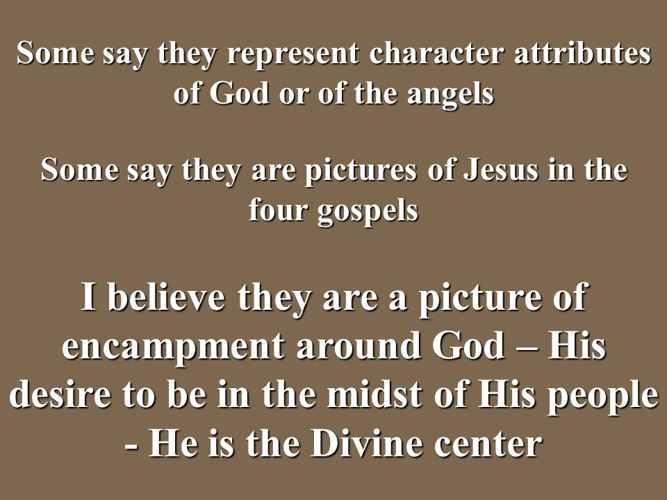 Some say they represent character attributes of God or of the angels