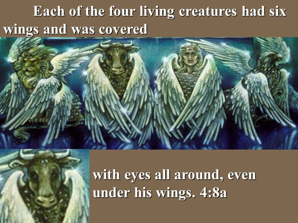Each of the four living creatures had six wings and was covered