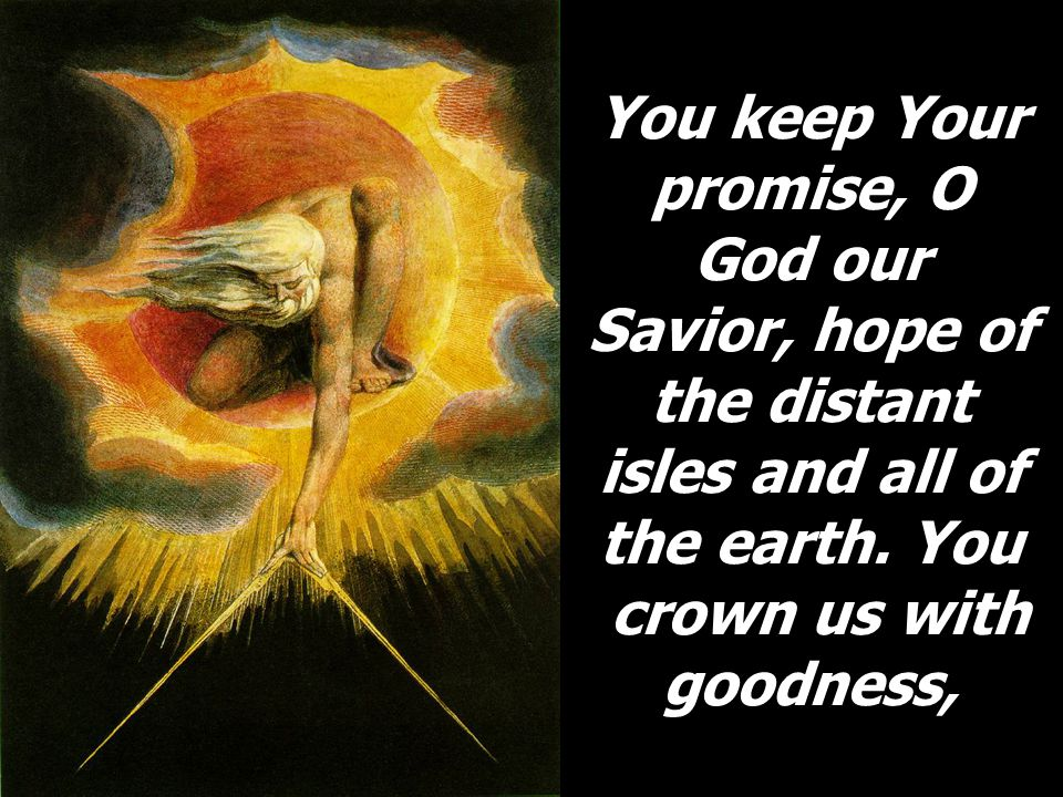 You keep Your promise, O God our Savior, hope of the distant isles and all of the earth.