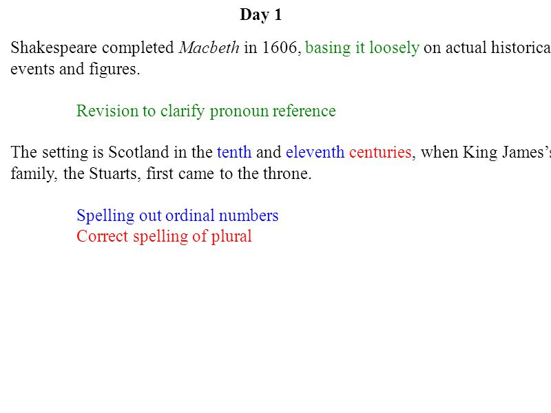 Day 1 Shakespeare completed Macbeth in 1606, basing it loosely on actual historical events and figures.