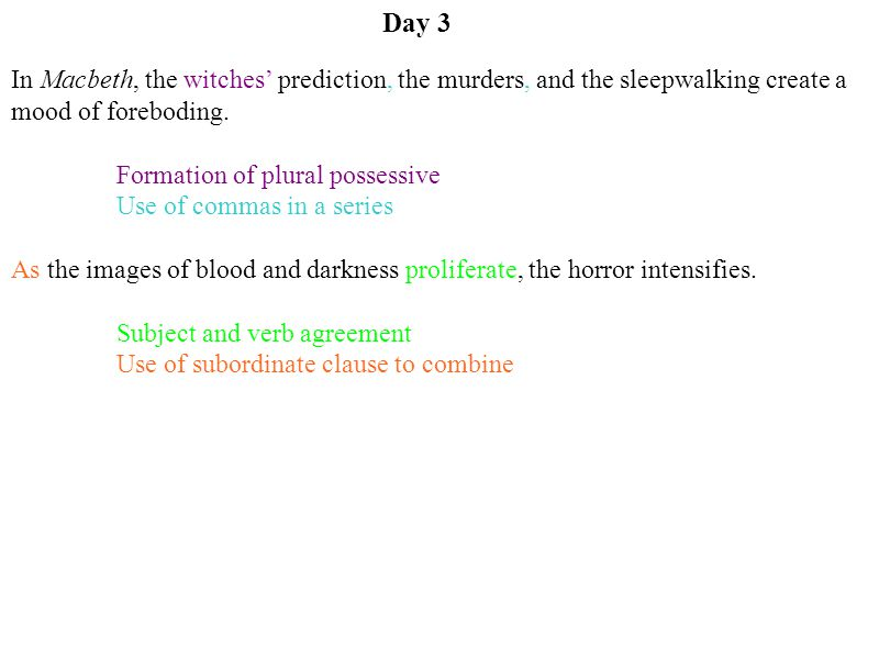 Day 3 In Macbeth, the witches' prediction, the murders, and the sleepwalking create a mood of foreboding.