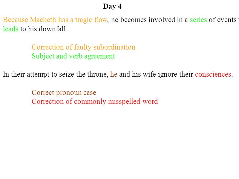 Day 4 Because Macbeth has a tragic flaw, he becomes involved in a series of events that leads to his downfall.