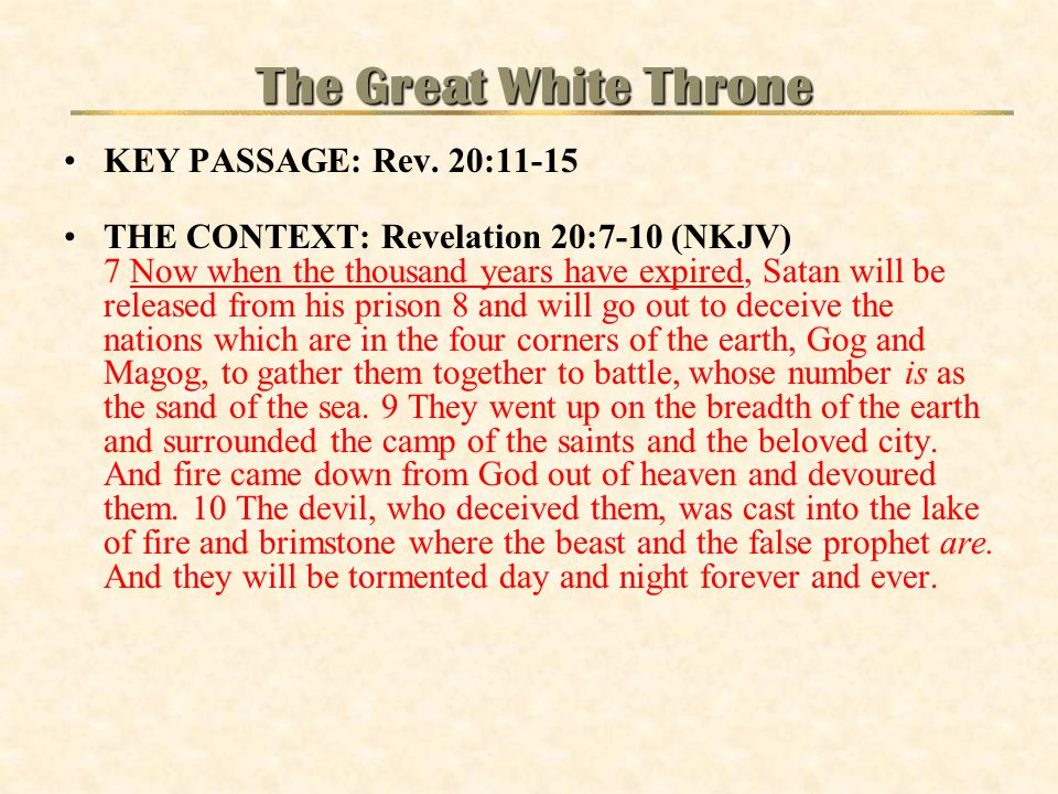 The Great White Throne KEY PASSAGE: Rev. 20:11-15