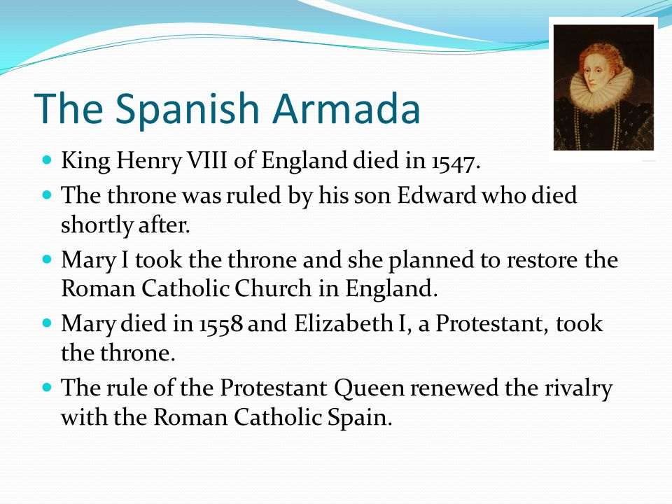 The Spanish Armada King Henry VIII of England died in 1547.