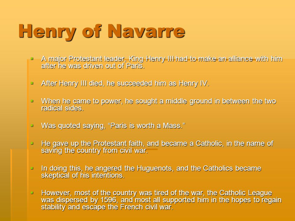 Henry of Navarre A major Protestant leader, King Henry III had to make an alliance with him after he was driven out of Paris.