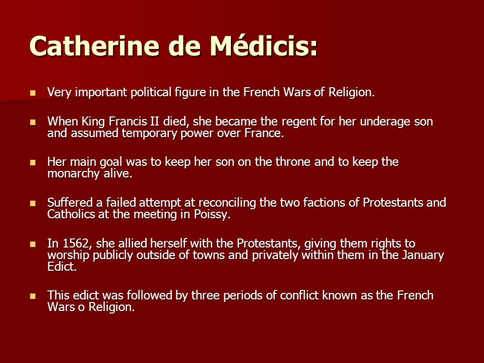 Catherine de Médicis: Very important political figure in the French Wars of Religion.