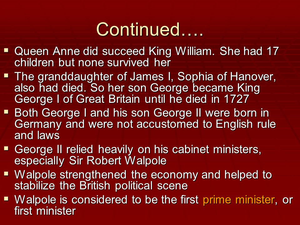 Continued…. Queen Anne did succeed King William. She had 17 children but none survived her.