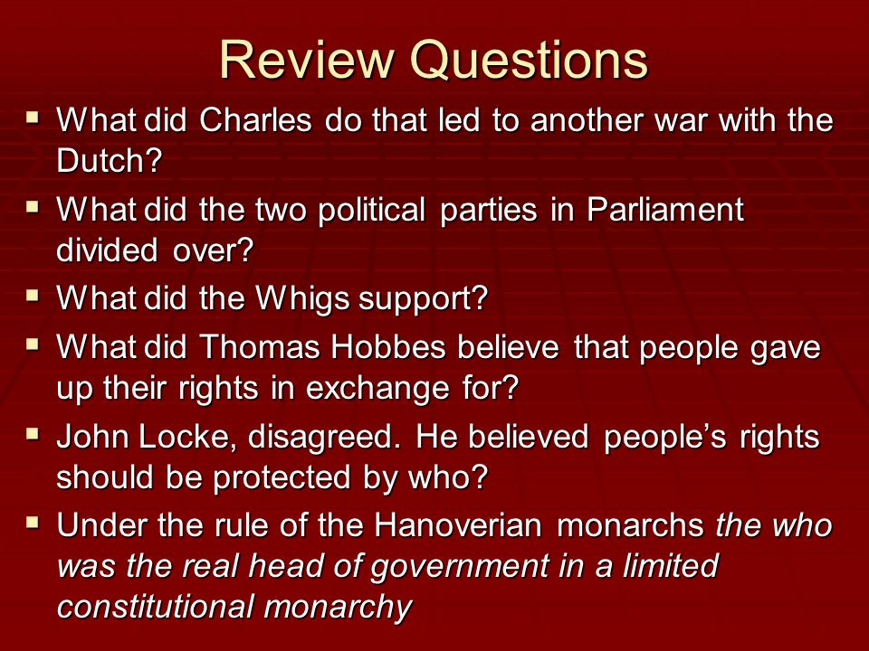 Review Questions What did Charles do that led to another war with the Dutch What did the two political parties in Parliament divided over