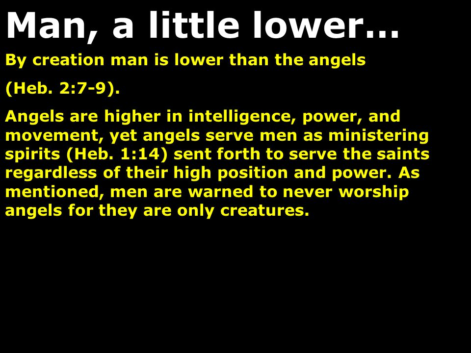 Man, a little lower… By creation man is lower than the angels
