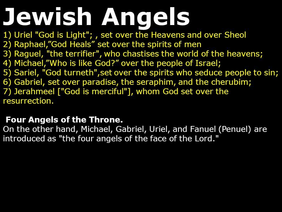 Jewish Angels 1) Uriel God is Light ; , set over the Heavens and over Sheol. 2) Raphael, God Heals set over the spirits of men.