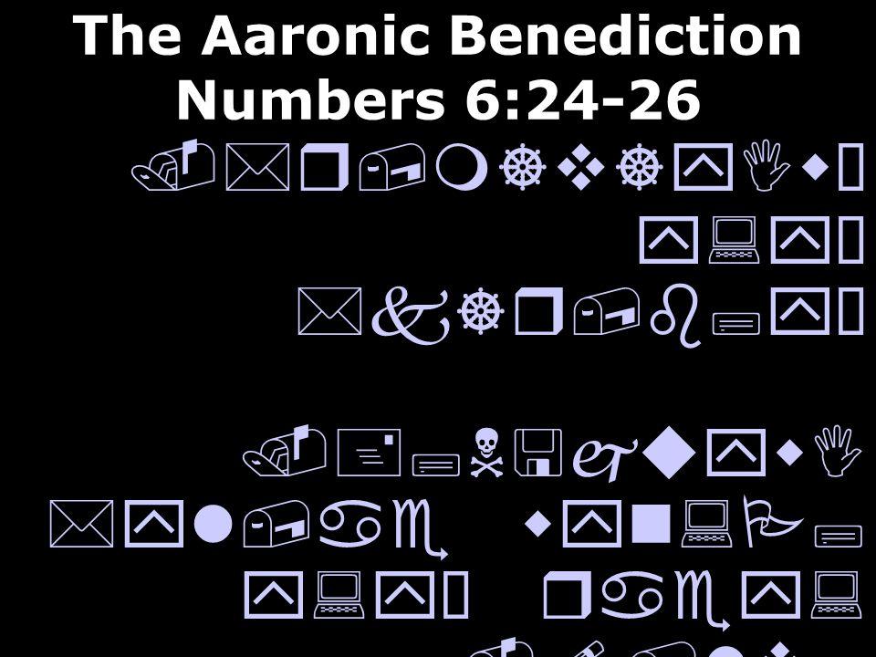 The Aaronic Benediction Numbers 6:24-26
