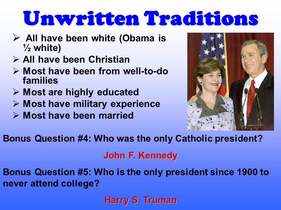 Unwritten Traditions All have been white (Obama is ½ white)
