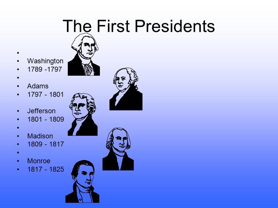 The First Presidents Washington 1789 -1797 Adams 1797 - 1801 Jefferson