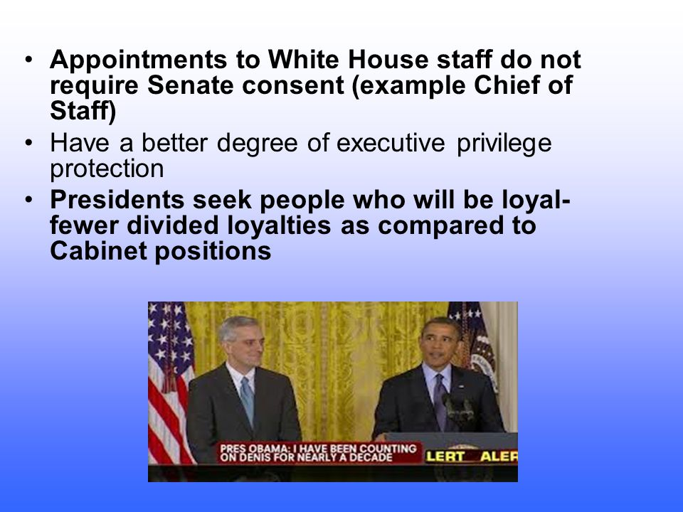 Appointments to White House staff do not require Senate consent (example Chief of Staff)