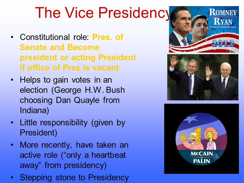 The Vice Presidency Constitutional role: Pres. of Senate and Become president or acting President if office of Prez is vacant.