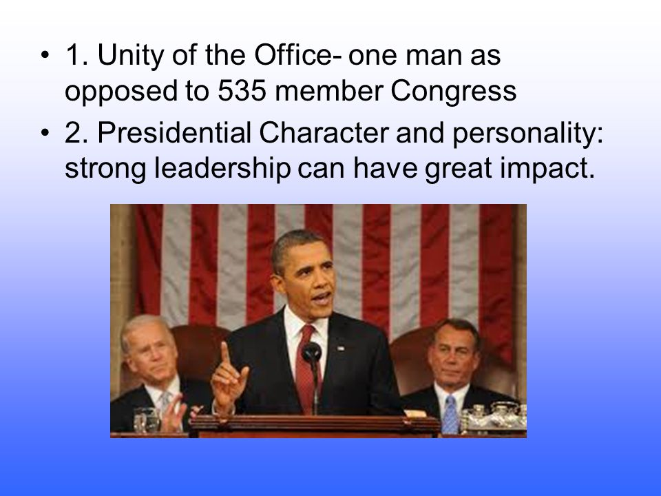 1. Unity of the Office- one man as opposed to 535 member Congress
