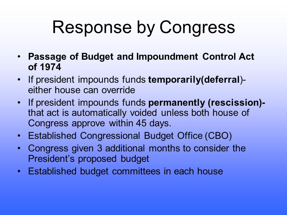 Response by Congress Passage of Budget and Impoundment Control Act of 1974.
