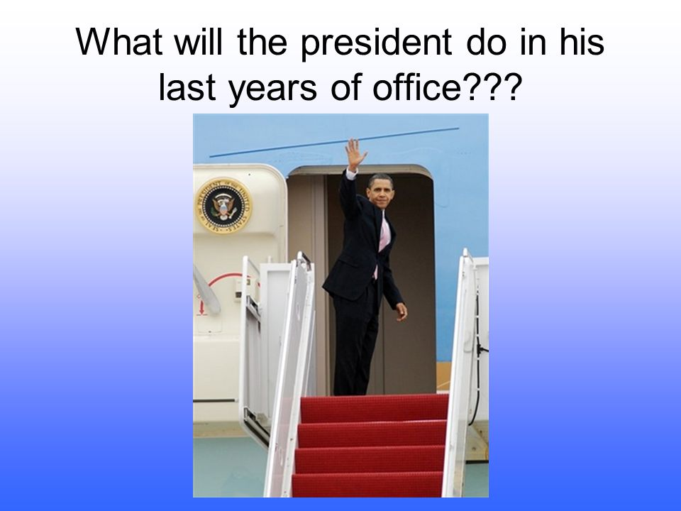 What will the president do in his last years of office
